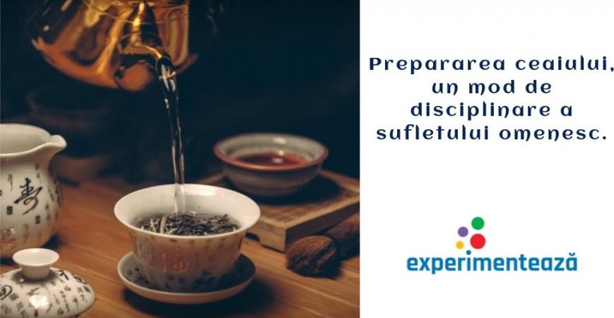 Prepararea ceaiului, un mod de disciplinare a sufletului omenesc.